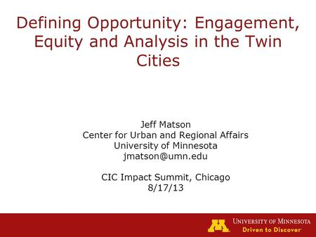 Defining Opportunity: Engagement, Equity and Analysis in the Twin Cities Jeff Matson Center for Urban and Regional Affairs University of Minnesota