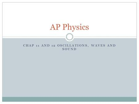CHAP 11 AND 12 OSCILLATIONS, WAVES AND SOUND AP Physics.