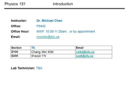 Physics 131 Introduction Instructor: Dr. Michael Chen Office: P9442 Office Hour: MWF. 10:30-11:30am; or by appointment