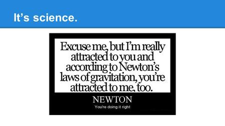 It's science.. Newton's Law of Universal Gravitation Nan Lan and Claire LaRosa Monday, 2/17/14.
