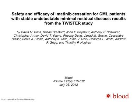 Safety and efficacy of imatinib cessation for CML patients with stable undetectable minimal residual disease: results from the TWISTER study by David M.