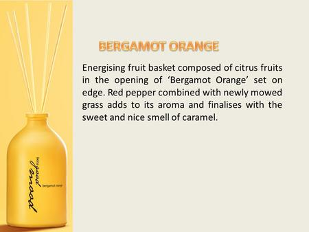 Energising fruit basket composed of citrus fruits in the opening of 'Bergamot Orange' set on edge. Red pepper combined with newly mowed grass adds to its.
