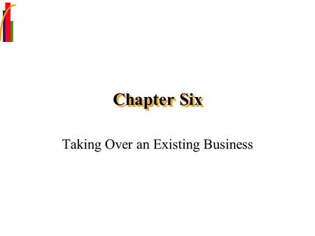 Chapter Six Taking Over an Existing Business. Chapter Focus Compare the advantages and disadvantages of buying an existing business. Propose ways of locating.