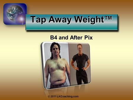 Tap Away Weight™ © 2011 LKCoaching.com B4 and After Pix.