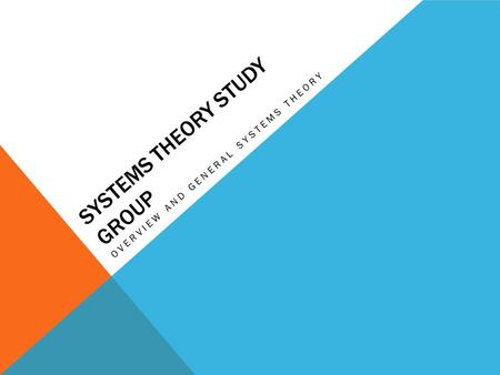 SYSTEMS THEORY STUDY GROUP OVERVIEW AND GENERAL SYSTEMS THEORY.
