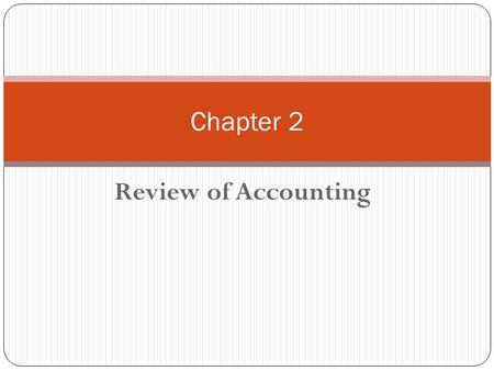 Review of Accounting Chapter 2. Chapter 2 – Outline Income Statement (I/S) P/E Ratio Balance Sheet (B/S) Statement of Cash Flows (CFs) Tax-Free Investments.