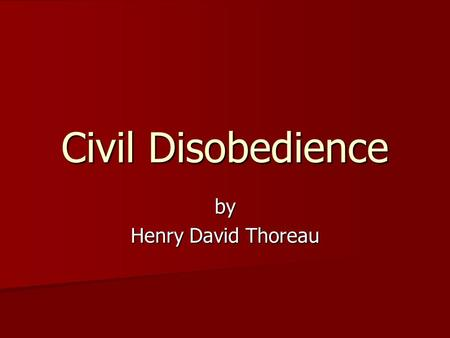 Civil Disobedience by Henry David Thoreau. Background Born July 12, 1817, in Concord, Massachusetts Born July 12, 1817, in Concord, Massachusetts Educated.