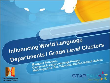 Influencing World Language Departments / Grade Level Clusters M argaret Peterson, California Foreign Language Project Multilingual Ed, San Francisco Unified.