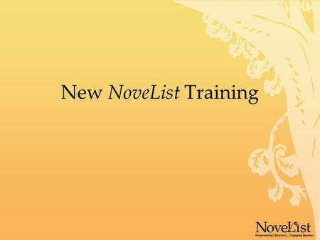 New NoveList Training. Why the new interface? We've spent the two years since our last interface change listening to your feedback, conducting focus groups,