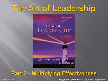 Part 7—Multiplying Effectiveness McGraw-Hill/Irwin Copyright © 2012 by The McGraw-Hill Companies, Inc. All rights reserved.