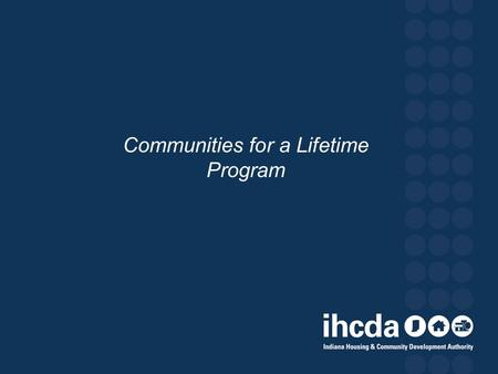 Communities for a Lifetime Program. WHAT IS A COMMUNITY FOR A LIFETIME?  Combining Priorities: Aging in Place & Comprehensive Community Development 