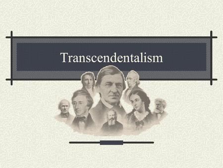 "Transcendentalism Transcendentalism... is ""a loose collection of eclectic ideas about literature, philosophy, religion, social reform, and the general."
