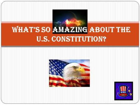 What's so amazing about the U.S. Constitution?. DID YOU KNOW? The U.S. Constitution has 4,400 words. It is the oldest and shortest written Constitution.