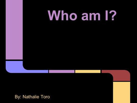 "Who am I? By: Nathalie Toro. ""Let us learn to show our friendship for a man when he is alive and not after he is dead."" F. Scott Fitzgerald The Great."