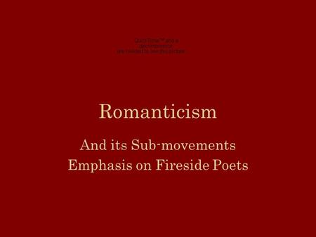 Romanticism And its Sub-movements Emphasis on Fireside Poets.