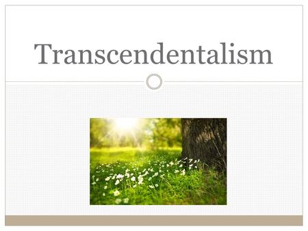 Transcendentalism. Origins of Transcendentalism A religious, philosophical, and literary movement. Began in New England in the 1830s.