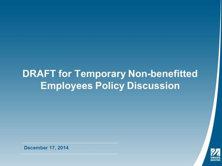 DRAFT for Temporary Non-benefitted Employees Policy Discussion December 17, 2014.