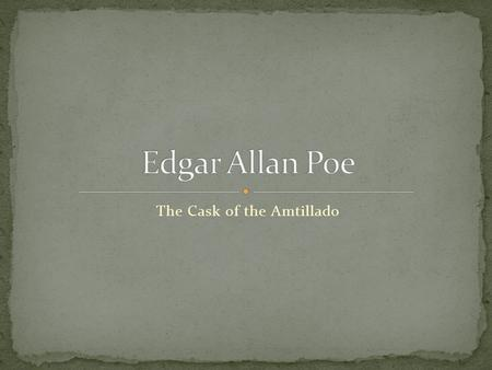 "The Cask of the Amtillado. 1809-1849 In the 20 years of Poe's writing career, he wrote more than 400 stories, poems, and critical reviews. ""All we see."