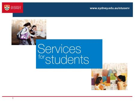 1 www.sydney.edu.au/stuserv. Services for Students Aim to help you achieve your goals while at university by providing a range of personal, academic,