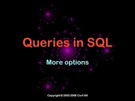 Copyright © 2003-2008 Curt Hill Queries in SQL More options.