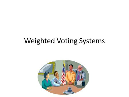 Weighted Voting Systems. Important Vocabulary Weighted voting system Motions The players The weights The quota Dictator Dummy Veto Power Coalitions Grand.