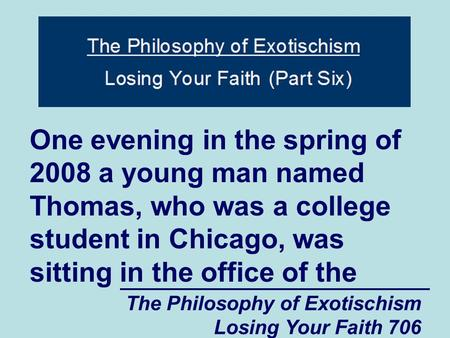 The Philosophy of Exotischism Losing Your Faith 706 One evening in the spring of 2008 a young man named Thomas, who was a college student in Chicago, was.