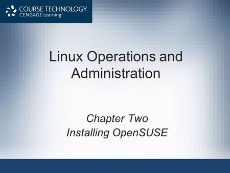 Linux Operations and Administration Chapter Two Installing OpenSUSE.