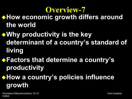 Principles of Macroeconomics: Ch 12 First Canadian Edition Overview-7 u How economic growth differs around the world u Why productivity is the key determinant.