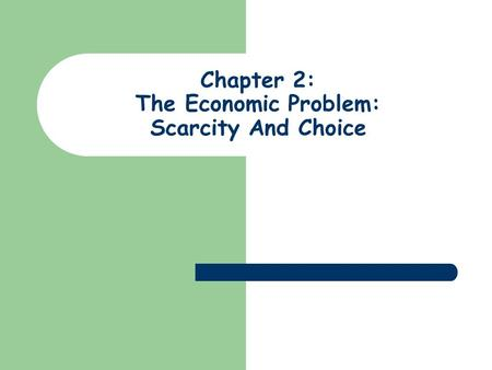 Chapter 2: The Economic Problem: Scarcity And Choice.