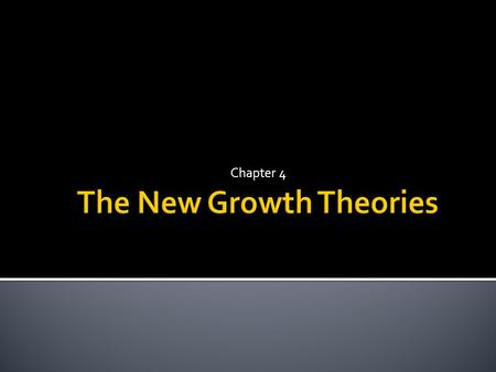 "Chapter 4.  ""Second Generation"" growth models  The role of human capital in economic growth  Determinants of technological progress  Externalities."
