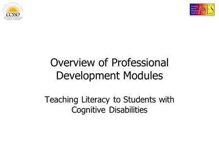 Overview of Professional Development Modules Teaching Literacy to Students with Cognitive Disabilities.