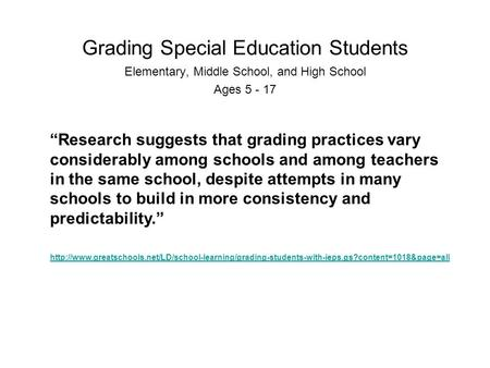 "Grading Special Education Students Elementary, Middle School, and High School Ages 5 - 17 ""Research suggests that grading practices vary considerably among."