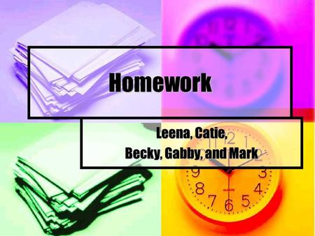 Homework Leena, Catie, Becky, Gabby, and Mark. Now It's Your Turn-Click!