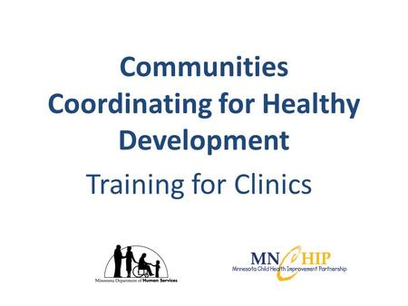 Communities Coordinating for Healthy Development Training for Clinics.