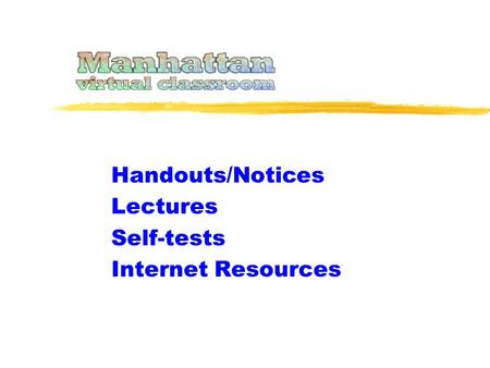 Handouts/Notices Lectures Self-tests Internet Resources.