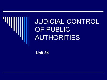 JUDICIAL CONTROL OF PUBLIC AUTHORITIES Unit 34. Preview  Judicial review  <strong>Administrative</strong> powers  Ultra vires  Delegated and subdelegated legislation.