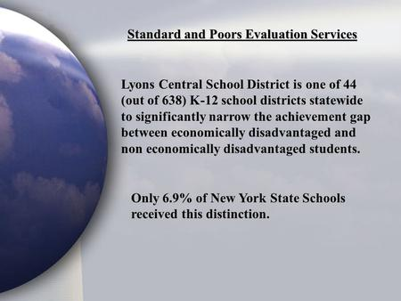 Standard and Poors Evaluation Services Lyons Central School District is one of 44 (out of 638) K-12 school districts statewide to significantly narrow.