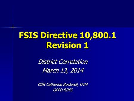 FSIS Directive 10,800.1 Revision 1 District Correlation March 13, 2014 CDR Catherine Rockwell, DVM OPPD RIMS.
