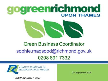 2 nd September 2008 Green Business Coordinator 0208 891 7332.