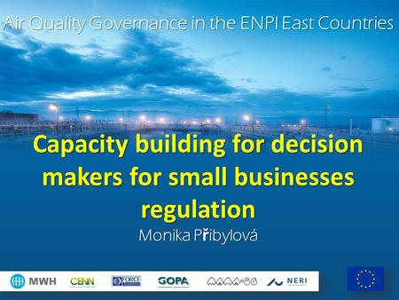 Air Quality Governance in the ENPI East Countries Capacity building for decision makers for small businesses regulation Monika P ř ibylová.