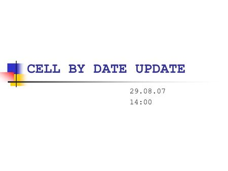 CELL BY DATE UPDATE 29.08.07 14:00. Presentation Outline CBD Background Project Approach What's Done Lab Team Modelling Team Protocols Team What's Next.