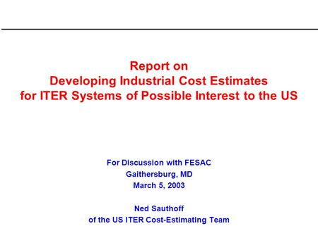 Report on Developing Industrial Cost Estimates for ITER Systems of Possible Interest to the US For Discussion with FESAC Gaithersburg, MD March 5, 2003.