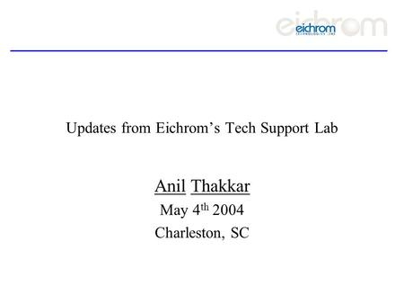 Updates from Eichrom's Tech Support Lab Anil Thakkar May 4 th 2004 Charleston, SC.