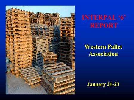 INTERPAL '6' REPORT Western Pallet Association January 21-23.