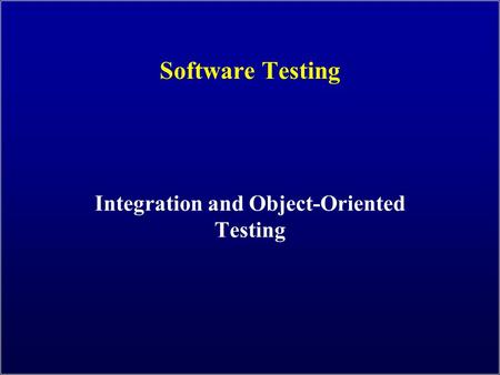 Software Testing Integration and Object-Oriented Testing.