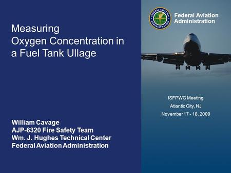Federal Aviation Administration Measuring Ullage Oxygen Concentration November 17-18, 2009 0 Measuring Oxygen Concentration in a Fuel Tank Ullage Federal.
