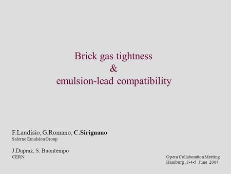 Brick gas tightness & emulsion-lead compatibility Opera Collaboration Meeting Hamburg, 3-4-5 June 2004 F.Laudisio, G.Romano, C.Sirignano Salerno Emulsion.
