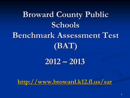 1 Broward County Public Schools Benchmark Assessment Test (BAT) 2012 – 2013