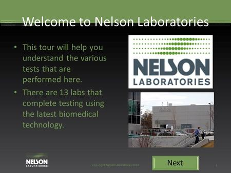 Welcome to Nelson Laboratories This tour will help you understand the various tests that are performed here. There are 13 labs that complete testing using.