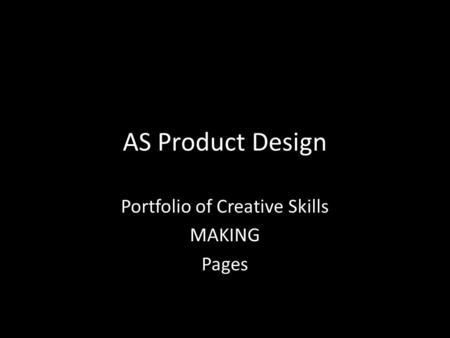 AS Product Design Portfolio of Creative Skills MAKING Pages.